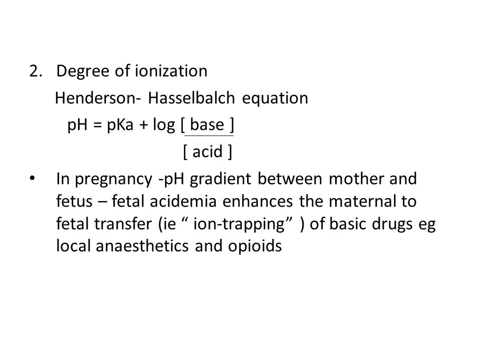 Degree of ionization Henderson- Hasselbalch equation. pH = pKa + log [ base ] [ acid ]